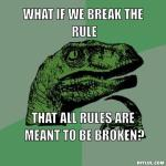 philosoraptor-meme-generator-what-if-we-break-the-rule-that-all-rules-are-meant-to-be-broken-0d73d0